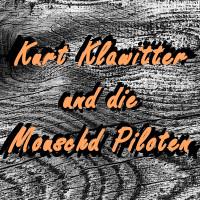 Kurt Klawitter und die Mouschd Piloten